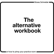 The Alternative Workbook (KindleEdition): - or How to Pimp Your Practice Room - (English Edition)