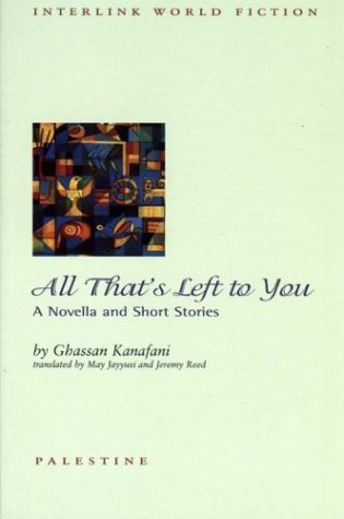 All That's Left to You: A Novella and Short Stories (Interlink World Fiction) by Ghassan Kanafani (1-Apr-2004) Paperback