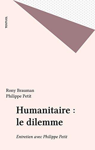 Humanitaire : le dilemme: Entretien avec Philippe Petit (Conversations pour demain) par Rony Brauman