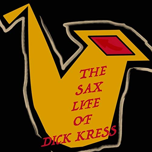 The Sax Life of Dick Kress