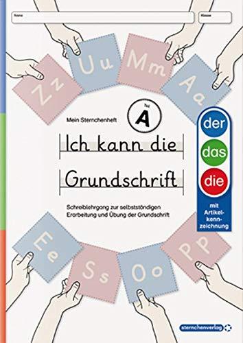 Ich kann die Grundschrift Teil A - Ausgabe mit Artikelkennzeichnung: Mein Sternchenheft: Schreiblehrgang zur selbstständigen Erarbeitung und Übung der Grundschrift mit herausnehmbarer Anlauttabelle