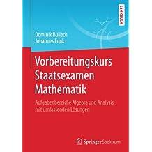 Vorbereitungskurs Staatsexamen Mathematik: Aufgabenbereiche Algebra und Analysis mit umfassenden Lösungen