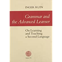 Grammar and the Advanced Learner: On Learning and Teaching a Second Language (Studia Anglistica Upsaliensia)