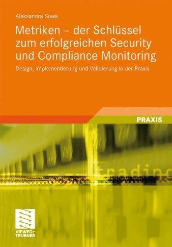 Metriken - der Schlüssel zum erfolgreichen Security und Compliance Monitoring: Design, Implementierung und Validierung in der Praxis