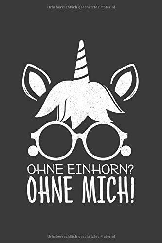 Ohne Einhorn? Ohne Mich!: Einhorn Liniertes DinA 5 Notizbuch für Einhorn-Fans und Regenbogen Pferd...