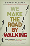 We Make the Road by Walking: A Year-Long Quest for Spiritual Formation, Reorientation and Activation (English Edition)