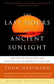 The Last Hours of Ancient Sunlight: Revised and Updated: The Fate of the World and What We Can Do Before It's Too Late par [Hartmann, Thom]