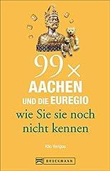Reiseführer Aachen – 99x Aachen und die Euregio, wie Sie sie noch nicht kennen. 99 Tipps zu Aachens Sehenswürdigkeiten, die weit mehr zu bieten haben als Karl den Großen, Printen und Weihnachtsmarkt. hier kaufen
