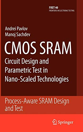 CMOS SRAM Circuit Design and Parametric Test in Nano-Scaled Technologies: Process-Aware SRAM Design and Test (Frontiers in Electronic Testing, Band 40) -