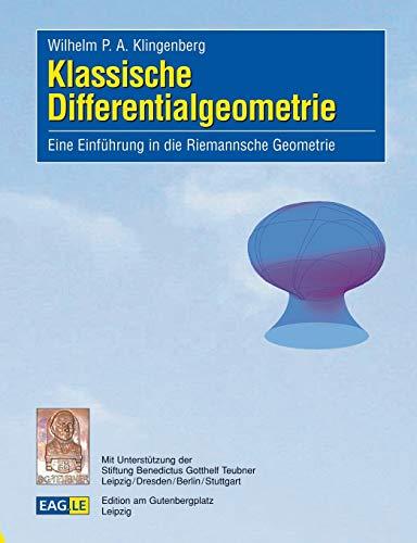 Klassische Differentialgeometrie: Eine Einführung in die Riemannsche Geometrie (EAGLE-LECTURE)