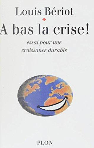 Téléchargement À bas la crise: Essai pour une nouvelle croissance pdf ebook