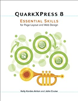 QuarkXPress 8: Essential Skills for Page Layout and Web Design by [Anton, Kelly Kordes, Cruise, John]