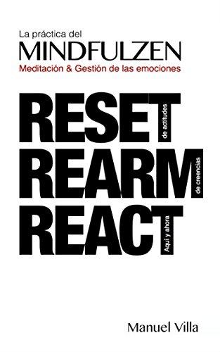 La Práctica del Mindfulzen. Meditación y Gestión de emociones.: Reset. Rearm. React. por Manuel Villa