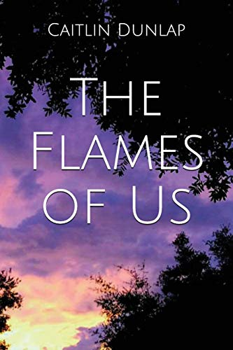 The Flames of Us por Caitlin Dunlap