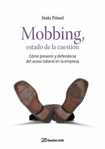 Mobbing, estado de la cuestión: Cómo prevenir y defenderse del acoso laboral en la empresa (RECURSOS HUMANOS) por Iñaki Piñuel y Zabala