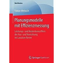 Planungsmodelle mit Effizienzmessung: Leistungs- und Kostenkennziffern der Aus- und Vorrichtung im Lausitzer Revier (BestMasters)
