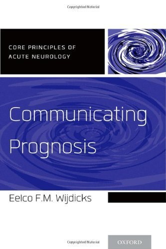 Communicating Prognosis (Core Principles of Acute Neurology) 1st Edition by Wijdicks, Eelco F.M. (2014) Paperback