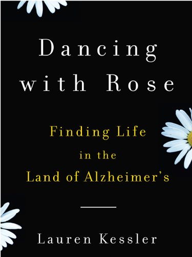 Dancing with Rose: Finding Life in the Land of Alzheimer: One Daughter's Hopeful Story (English Edition) (Rose Dancing)