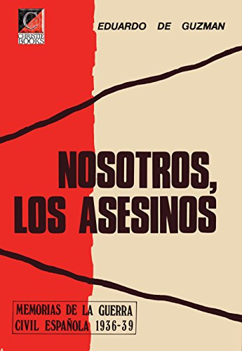 NOSOTROS, LOS ASESINOS: Memorias de la Guerra Civil Española 1936-39 por Eduardo de Guzmán