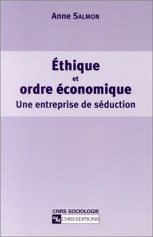 Ethique et ordre économique : Une entreprise de séduction par Anne Salmon