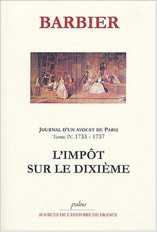 Journal d'un avocat de Paris : Tome 4, L'impôt sur le dixième (1733-1737) par Edmond-Jean-François Barbier