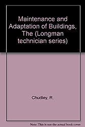 Maintenance and Adaptation of Buildings, The (Longman technician series)
