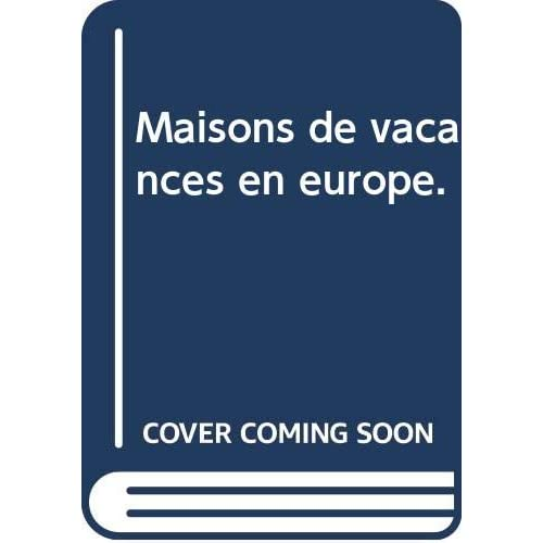 Maisons de vacances en europe.