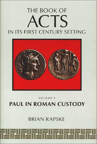 The Book of Acts in Its First-Century Setting: The Book of Acts and Paul in Roman Custody Vol 3