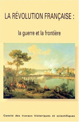 La Révolution française: La guerre et la frontière par Monique Cubells, Collectif