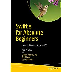 Swift 5 for Absolute Beginners: Learn to Develop Apps for iOS (English Edition)