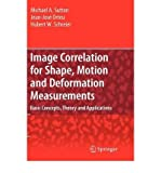 [(Image Correlation for Shape, Motion and Deformation Measurements: Basic Concepts,Theory and Applications )] [Author: Michael A. Sutton] [Apr-2009]