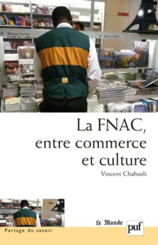 La Fnac, entre commerce et culture - Parcours d'entreprise, parcours d'employés par Vincent Chabault