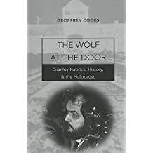 The Wolf at the Door: Stanley Kubrick, History, and the Holocaust (Contemporary Film, Television, and Video, Band 1)
