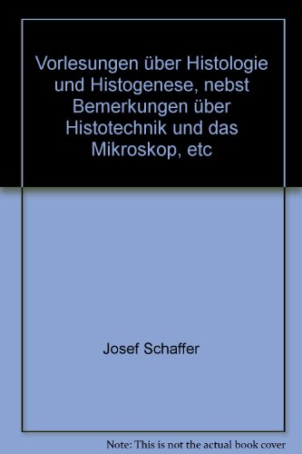 Vorlesungen über Histologie und Histogenese, nebst Bemerkungen über Histotechnik und das Mikroskop, etc