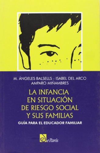 Infancia en situacion de riesgo social y sus familias, la por M. Angeles Balsells
