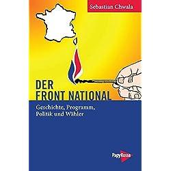 Der Front National: Geschichte, Programm, Politik und Wähler (Neue Kleine Bibliothek)