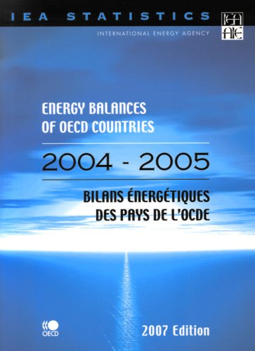 Energy Balances of OECD Countries: 2004/2005: 2007 Edition (International Energy Agency)