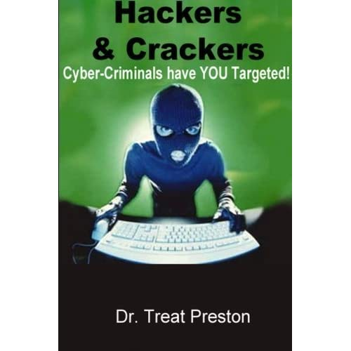 Hackers and Crackers: Cyber-Criminal Have YOU Targeted! by Dr. Treat Preston (2013-12-23)