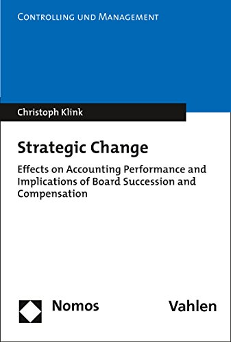 Strategic Change: Effects on Accounting Performance and Implications of Board Succession and Compensation (Controlling und Management Book 13) Descargar PDF Gratis