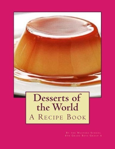 Desserts of the World: A Book by the Masters School 8th Grade by Michael D'Angelo (2015-03-28)