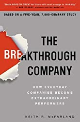 The Breakthrough Company: How Everyday Companies Become Extraordinary Performers by Keith R. McFarland (2008-01-15)