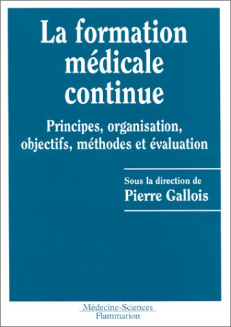 LA FORMATION MEDICALE CONTINUE. Principes, organisation, objectifs, méthodes et évaluation