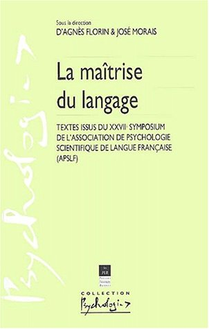 La maîtrise du langage. Textes issus du XXVIIe symposium de l'Association de Psychologie Scientifique de Langue Française (APSLF)