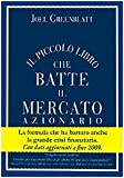 Scarica Libro Il piccolo libro che batte il mercato azionario (PDF,EPUB,MOBI) Online Italiano Gratis