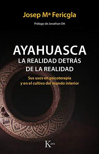 Ayahuasca. La realidad detrás de la realidad (Psicología) por Josep Mª Fericgla González
