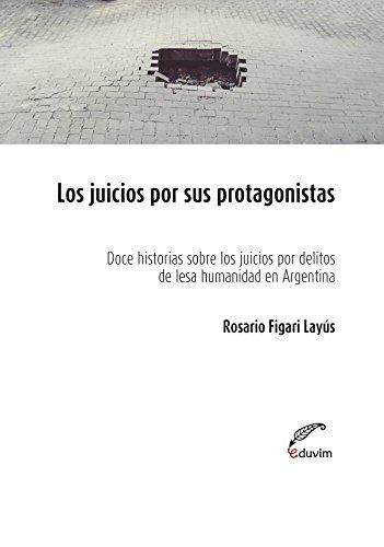 Los juicios por sus protagonistas. Doce historias sobre los juicios por delitos humanidad en Argentina (Poliedros)