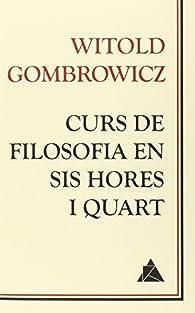Curs De Filosofia En Sis Hores I Quart par Witold Gombrowicz