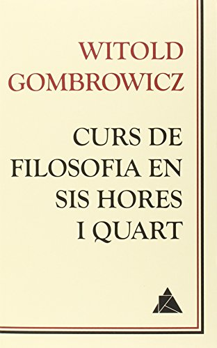 Curs De Filosofia En Sis Hores I Quart (Àtic dels Llibres) por Witold Gombrowicz