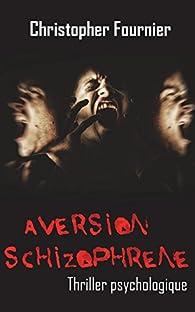 Aversion schizophrène par Christopher Fournier