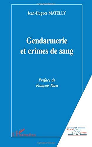 Gendarmerie et crimes de sang par Jean-Hugues Matelly